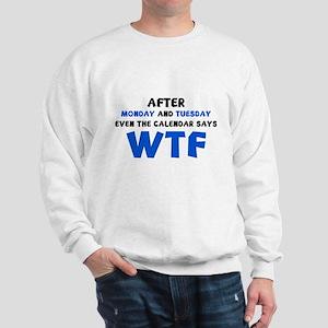 The Calendar Says WTF Sweatshirt