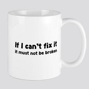 If I can't fix it it must not be broken Mug