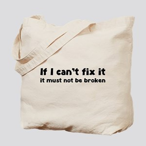 If I can't fix it it must not be broken Tote Bag