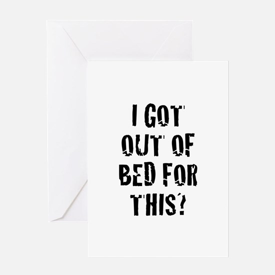 I Got Out Of Bed For This? Greeting Card