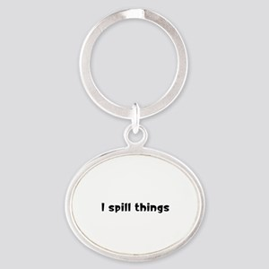 I Spill Things Oval Keychain