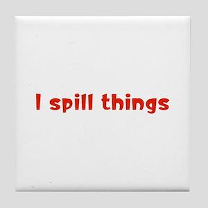 I Spill Things Tile Coaster