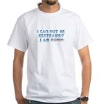 I Can Not Be Restrained ...I Am Ronin! T-Shirt