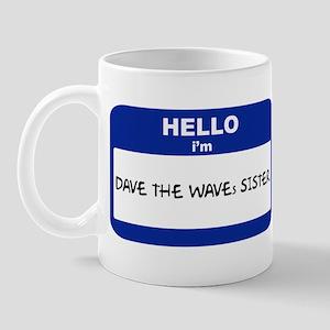Hello I'm DAVE THE WAVEs SIST Mug