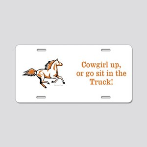 Cowgirl up, or go sit in the Truck! Aluminum Licen