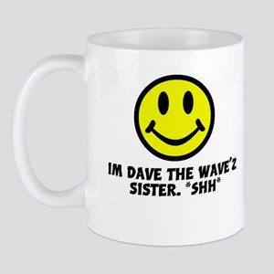 iM DAVE THE WAVE'z SISTER. *s Mug