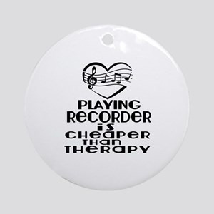 Recorder Is Cheaper Than Therapy Round Ornament