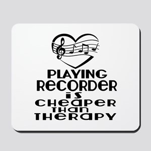 Recorder Is Cheaper Than Therapy Mousepad