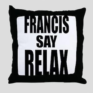Francis Say Relax T-Shirt Throw Pillow
