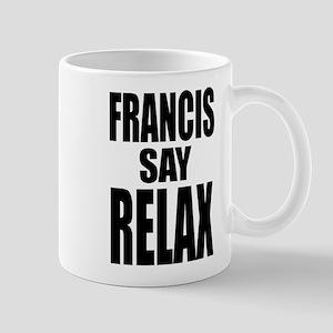 Francis Say Relax T-Shirt Mug