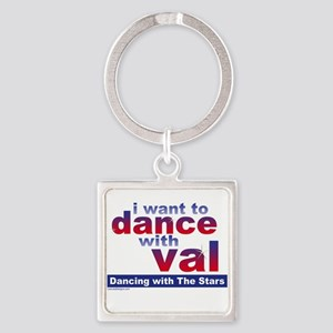 I Want to Dance with Val Square Keychain