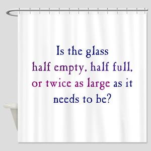 Half Full or Half Empty Shower Curtain