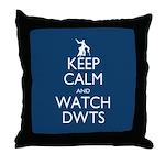 Keep Calm Watch DWTS Throw Pillow