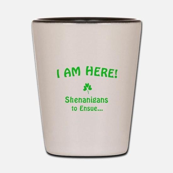 I am here! Shenanigans to Ensue... Shot Glass