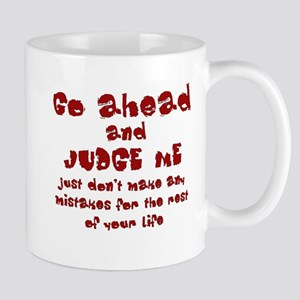 Go Ahead and Judge Me Mug