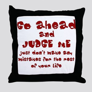 Go Ahead and Judge Me Throw Pillow