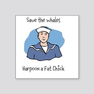 Save the Whales Harpoon a Fat Chick Square Sticker
