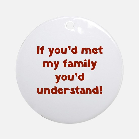 You'd Understand Ornament (Round)