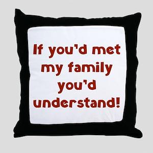 You'd Understand Throw Pillow