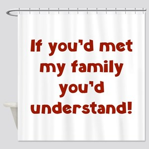 You'd Understand Shower Curtain