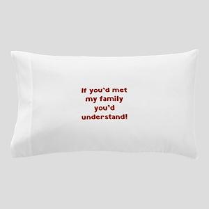 You'd Understand Pillow Case