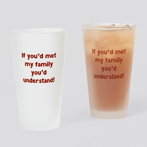 You'd Understand Drinking Glass