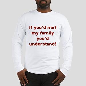 You'd Understand Long Sleeve T-Shirt