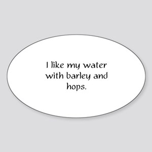 I like my water with barley and hops Sticker (Oval
