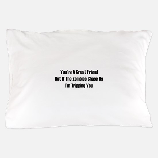 I'm tripping you. Pillow Case