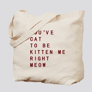 Youve Cat To Be Kitten Me Right Meow Tote Bag