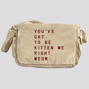 Youve Cat To Be Kitten Me Right Meow Messenger Bag