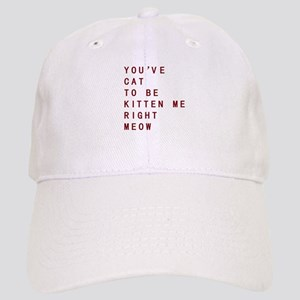 Youve Cat To Be Kitten Me Right Meow Baseball Cap