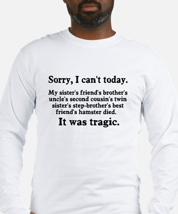 Sorry I can't today hamster died Long Sleeve T-Shi