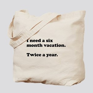 I need a six month vacation Tote Bag