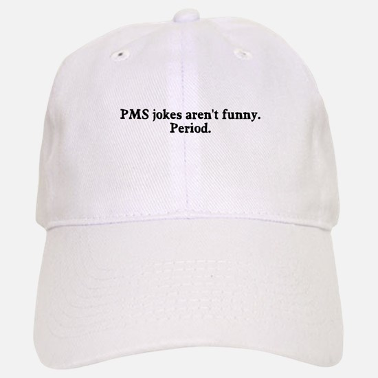 PMS jokes are never funny Baseball Baseball Cap