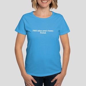 PMS jokes are never funny Women's Dark T-Shirt