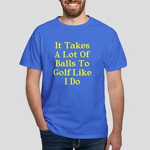 A lot of balls to golf like me Dark T-Shirt