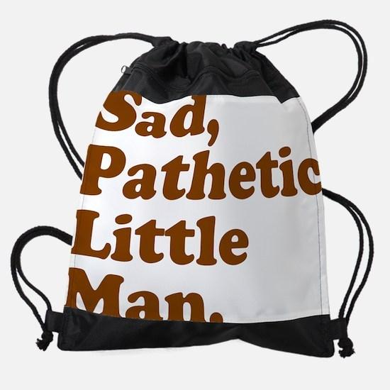 Sad, Pathetic Little Man. Drawstring Bag