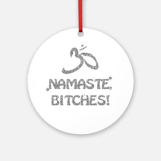 Sparkly Namaste Bitches Ornament (Round)