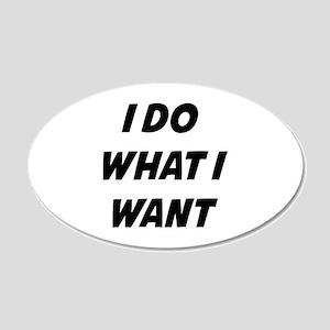 I Do What I Want 22x14 Oval Wall Peel