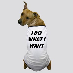 I Do What I Want Dog T-Shirt
