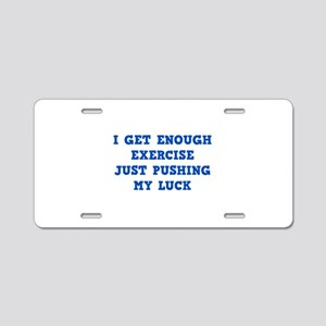 I Get Enough Exercise Aluminum License Plate