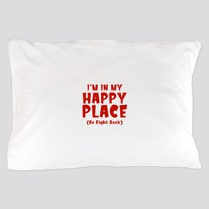 I'm In My Happy Place Pillow Case
