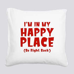 I'm In My Happy Place Square Canvas Pillow