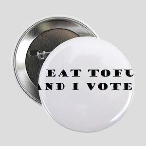 """I Eat Tofu and I Vote 2.25"""" Button"""