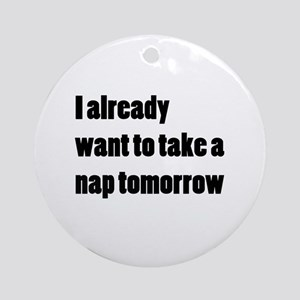 I Want a Nap Ornament (Round)