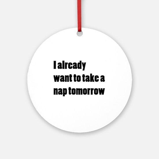 I Want a Nap Ornament (Round)