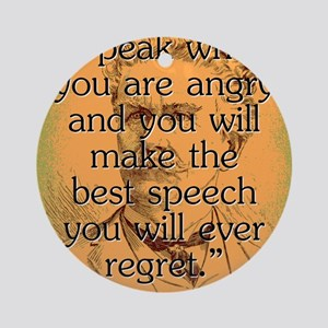 Speak When You Are Angry - Bierce Round Ornament