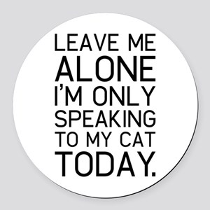 Only my cat understands. Round Car Magnet