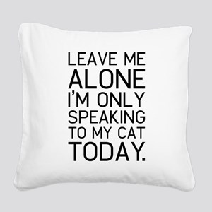 Only my cat understands. Square Canvas Pillow